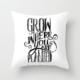 Grow Where You Are Planted Throw Pillow