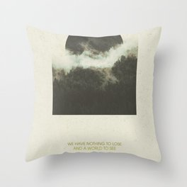 We have nothing to lose and a world to see Throw Pillow
