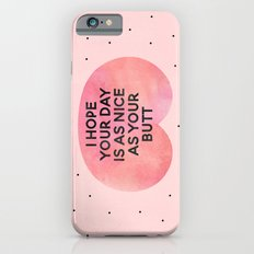 I Hope Your Day Is As Nice As Your Butt iPhone 6 Slim Case