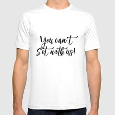You Can't Sit With Us! White SMALL Mens Fitted Tee