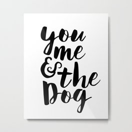 Love Quote You Me And The Dog Anniversary Gift For Him For Her Wall Quote Quote Print Art Metal Print