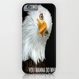 """""""You Wanna Do What?"""" iPhone Case"""