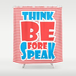 Think Before Speak Shower Curtain