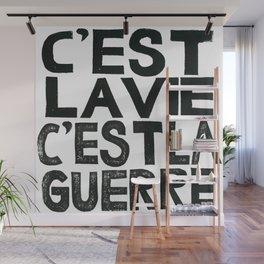 C'EST LA VIE, C'EST LA GUERRE  Wall Mural