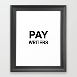 PAY WRITERS Framed Art Print