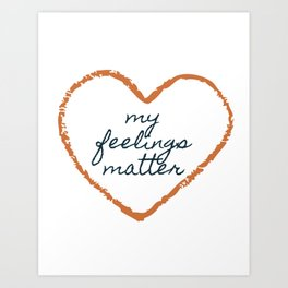 Feelings Matter Art Print
