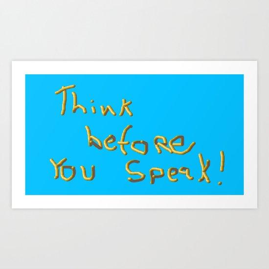 Think before you Speak! Art Print
