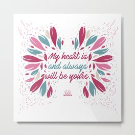 My heart is and always will be yours. Metal Print