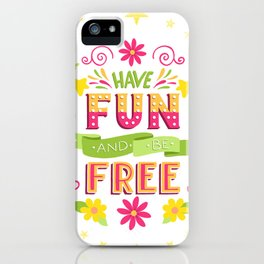 Have Fun And Be Free iPhone Case