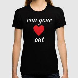 Run Your Heart Out Running Workout T-Shirt T-shirt