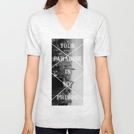 Your Paradise Is My Prison. Unisex V-Neck