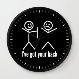 I'VE GOT YOUR BACK (Black & White) Wall Clock