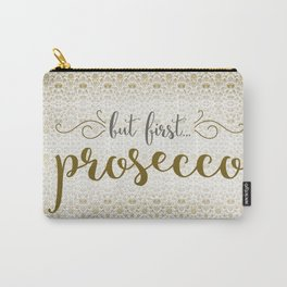 But First... Prosecco Carry-All Pouch