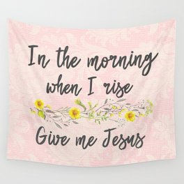 In the Morning, when I rise, Give me Jesus Wall Tapestry