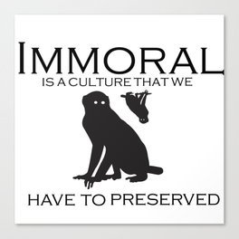 immoral is a culture that we have to preserved Canvas Print