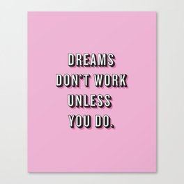 Dreams Don't Work Unless You Do Pink Canvas Print