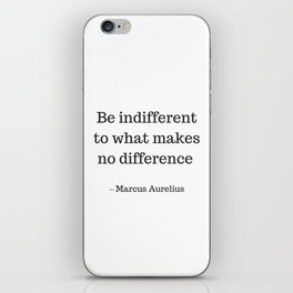 Be Indifferent to what makes no difference - Marcus Aurelius Stoic Wisdom Quote iPhone Skin