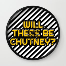 Will there be chutney? Wall Clock