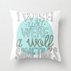 Be a wolf. Throw Pillow