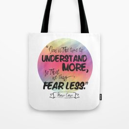 Understand More, Fear Less - Marie Curie Tote Bag