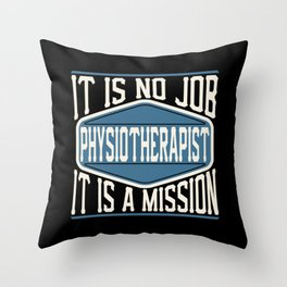 Physiotherapist  - It Is No Job, It Is A Mission Throw Pillow