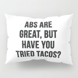 Abs are great, but have you tried tacos? (Black Text) Pillow Sham