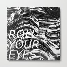 Roll Your Eyes Metal Print