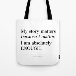 I Am Absolutely Enough Brene Brown Quote, Daring Greatly, My Story Matters Tote Bag