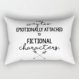 I Get Way Too Emotionally Attached to Fictional Characters Rectangular Pillow