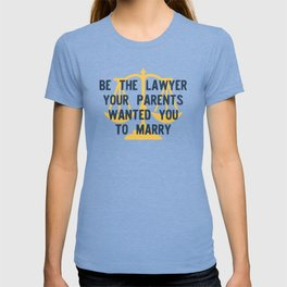 Be the Lawyer your parents wanted you to marry T-shirt