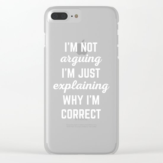 Explaining Why I'm Correct Funny Quote Clear iPhone Case