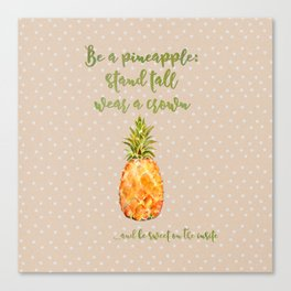 Be a pineapple- stand tall, wear a crown and be sweet on the inside Canvas Print