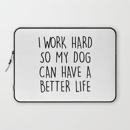 I WORK HARD SO MY DOG CAN HAVE A BETTER LIFE Laptop Sleeve
