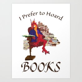 I Prefer to Hoard Books Art Print