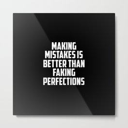making mistakes is better than faking funny quote Metal Print