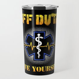 Off Duty Save Yourself - Funny EMS EMT Paramedic Illustration Travel Mug