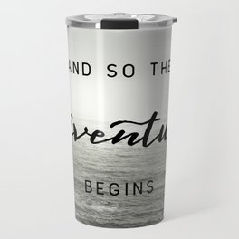And So The Adventure Begins - Ocean Emotion Black and White Travel Mug