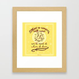 Whats coming will come Framed Art Print