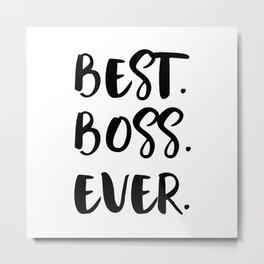 Best Boss Ever Metal Print