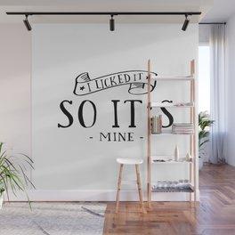PRINTABLE Art,I Licked It So It's Mine,Sexy Quote,Bedroom Decor,Kitchen Decor,Restaurant Decor Wall Mural
