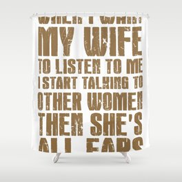 How to get your wife to listen. Shower Curtain