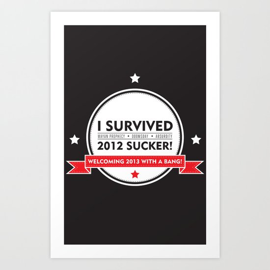 I SURVIVED 2012 SUCKER 2 Art Print