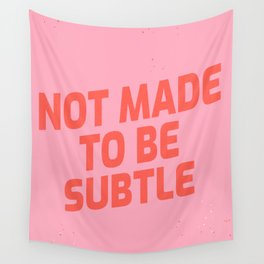 not made to be subtle Wall Tapestry