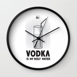 VODKA IS MY HOLY WATER Wall Clock