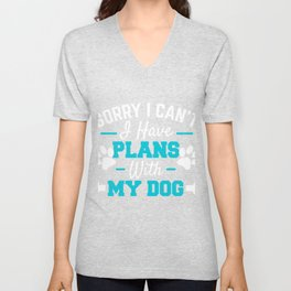 Dog Lover Gift I Have Plans With My Dog Funny Excuse Puppy Unisex V-Neck