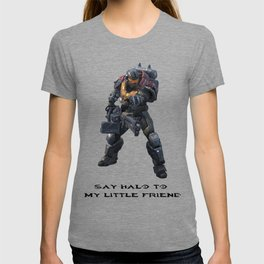 Say HALO to my little friend T-shirt