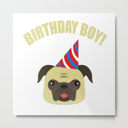 Boy Birthday Pug Dog Pet  Kids Children Party Celebration gift idea Metal Print