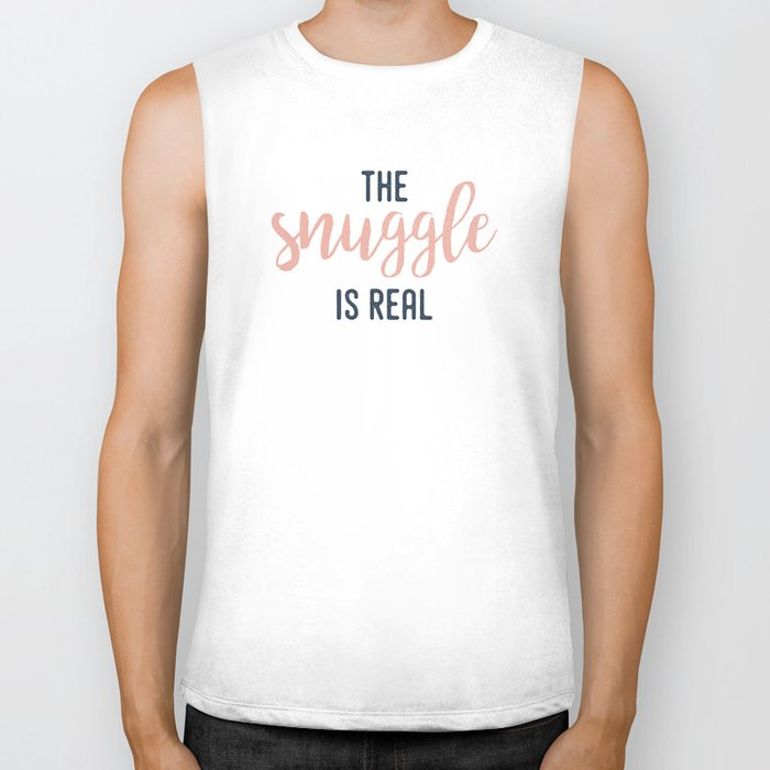 The Snuggle Is Real | Typography Quote Biker Tank