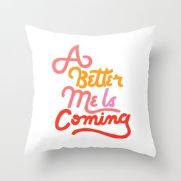 A Better Me Is Coming Throw Pillow