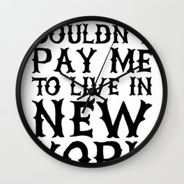 Y_ALL COULDN_T PAY ME TO LIVE IN NEW YORK TANK TOP Wall Clock